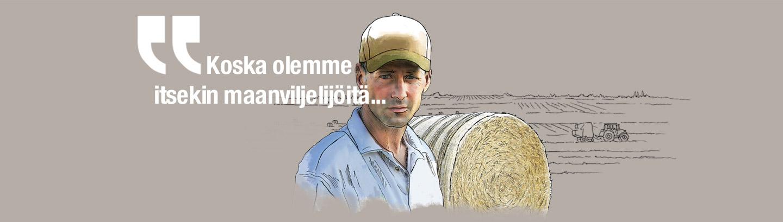Koska olemme itsekin maanviljelijöitä...