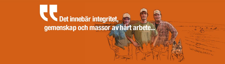 Det innebär integritet, gemenskap och massor av hårt arbete...